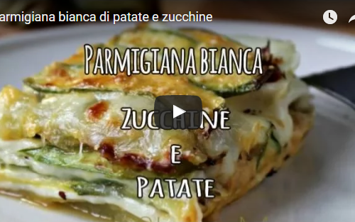 Video ricetta parmigiana bianca zucchine e patate