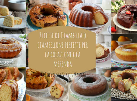Ricette di Ciambella o ciambellone perfette per la colazione e la merenda