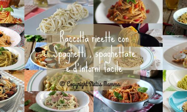 Raccolta ricette con Spaghetti, spaghettate e d'intorni facile
