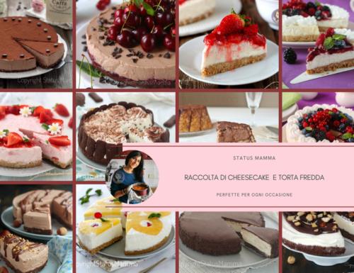 RACCOLTA DI CHEESECAKE  E TORTA FREDDA, perfette per ogni occasione!!