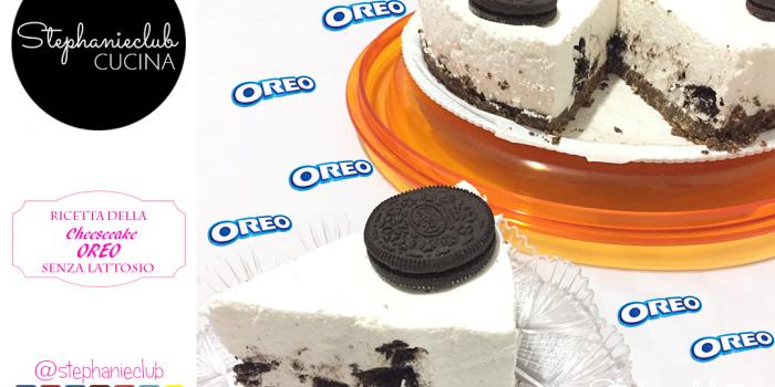 Cheesecake OREO - no bake - senza cottura - senza lattosio una ricetta golosa per tutti gli amanti delle cheesecake in versione lactose free