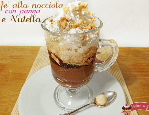 Caffe' alla nocciola con panna e Nutella