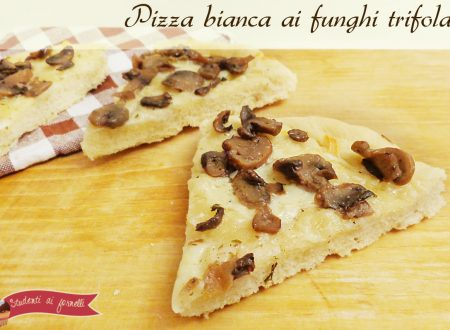Pizza bianca ai funghi trifolati