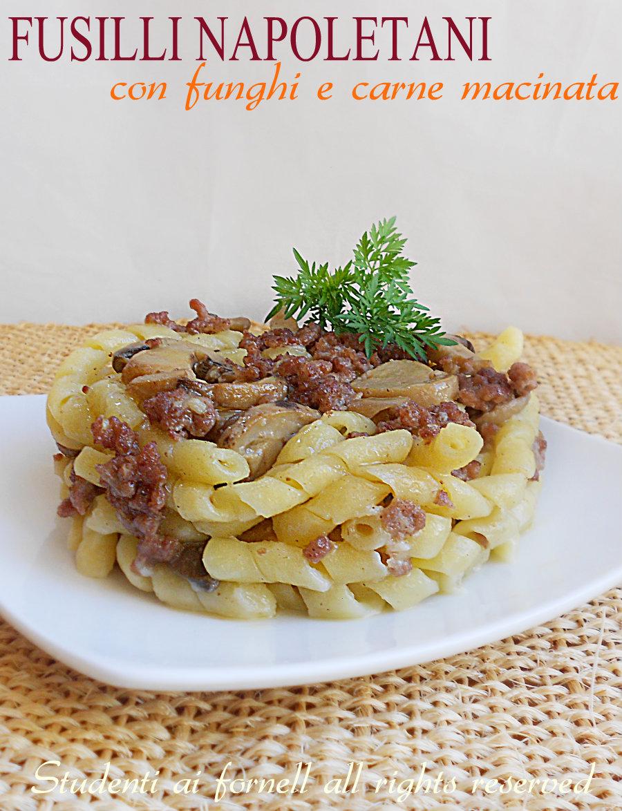 fusilli napoletani con funghi e carne macinata ricetta primo gustoso