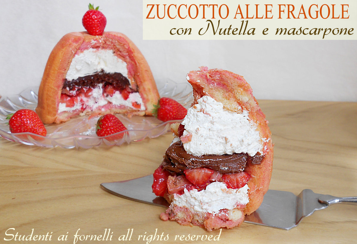 zuccotto alle fragole con nutella e mascarpone ricetta dolce con fragole e nutella
