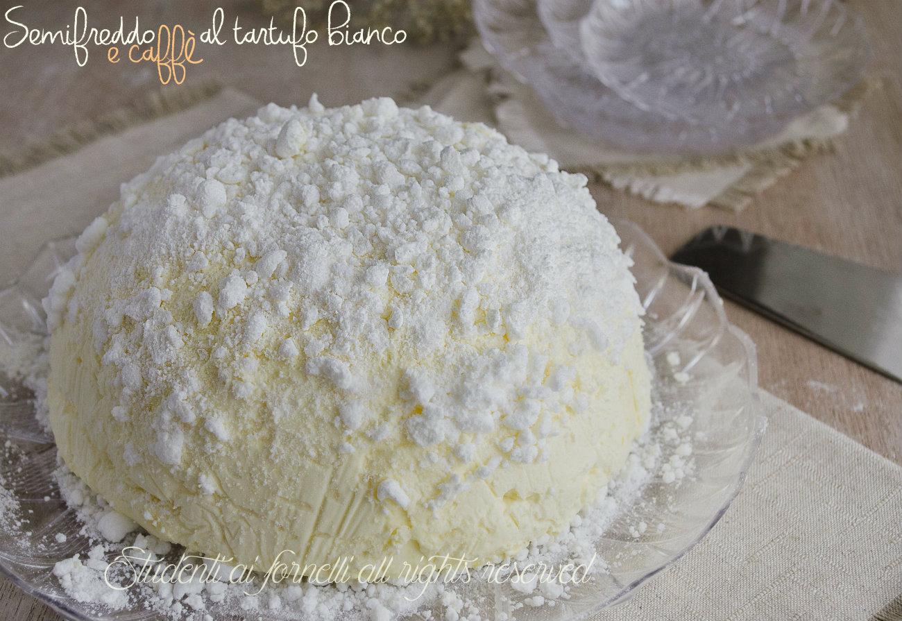semifreddo tartufo bianco al caffè ricetta torta gelato senza gelatiera