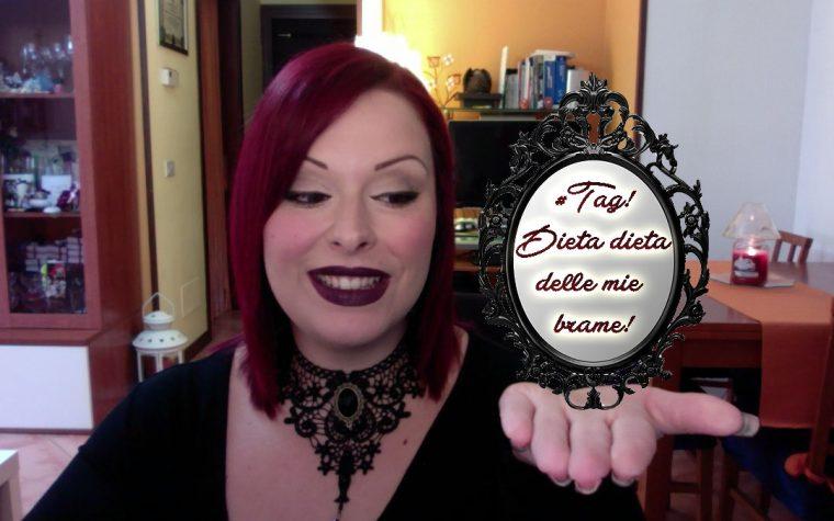 Video TAG: Dieta dieta delle mie brame!
