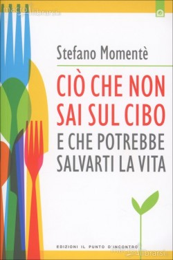 cio-che-non-sai-sul-cibo-che-potrebbe-salvarti-la-vita-libro-89919