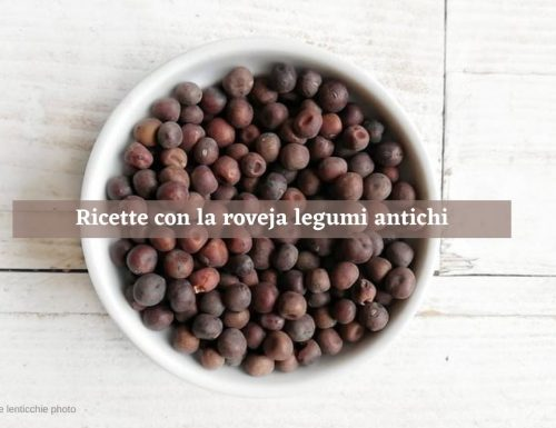 Roveja legume antico e ricette semplici