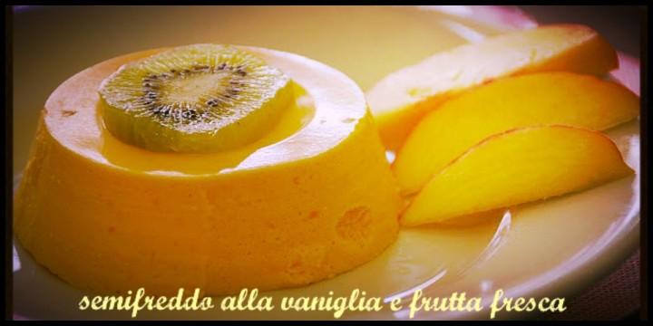 Semifreddo alla vaniglia e frutta fresca