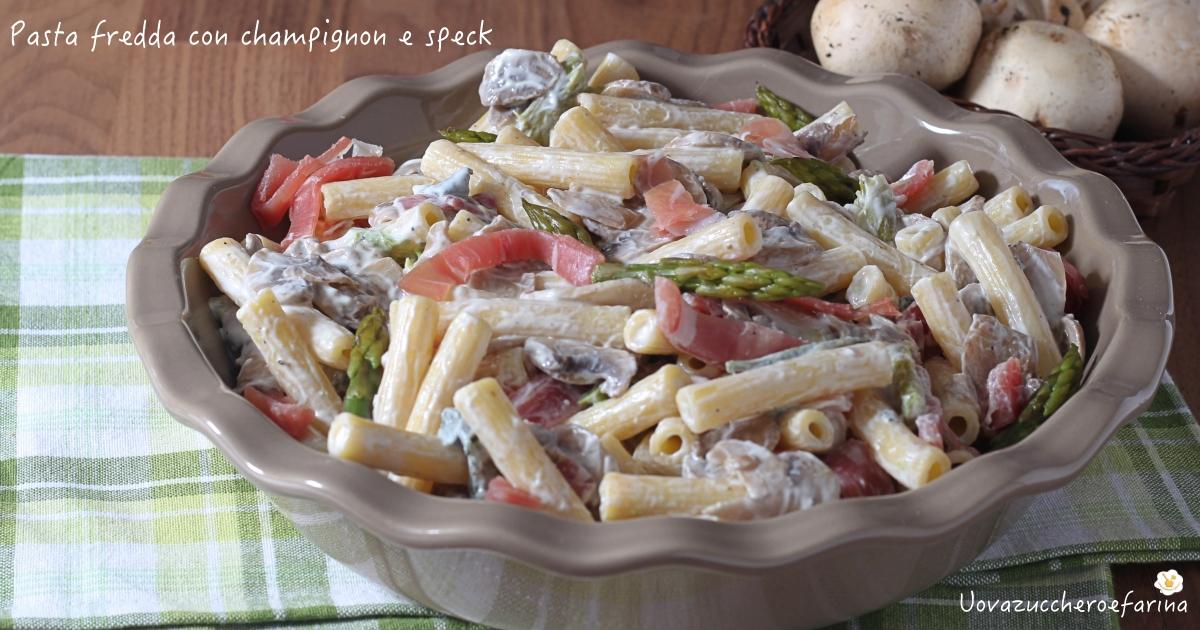Super Pasta fredda con champignon e speck - Uovazuccheroefarina IN77
