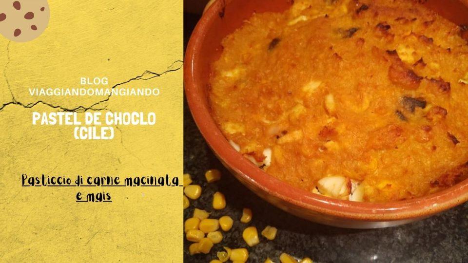 Ricetta Pastel de Choclo Cile ViaggiandoMangiando
