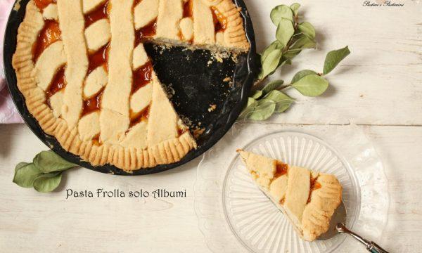 Pasta frolla di Albumi croccante e leggera