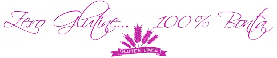 zero glutine…100% Bontà