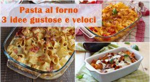 Pasta al forno: 3 Ricette gustose e veloci