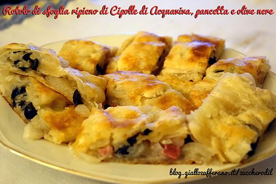 Rotolo di sfoglia ripieno di Cipolle di Acquaviva, pancetta e olive nere