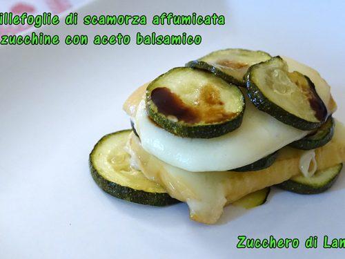 Millefoglie di scamorza affumicata e zucchine con aceto balsamico