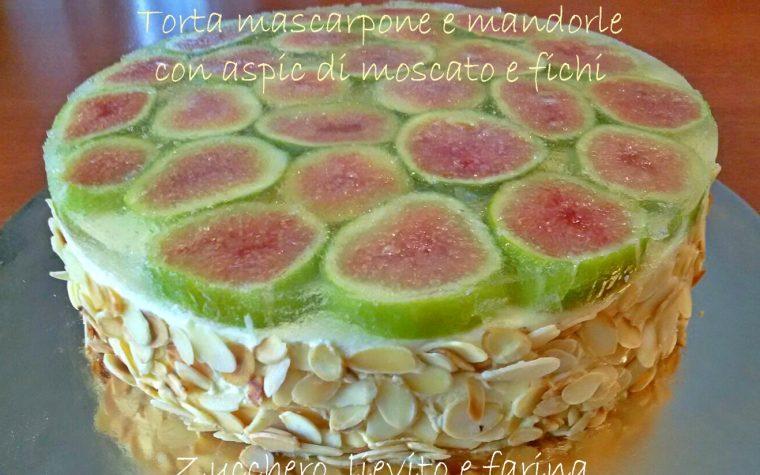 Torta mascarpone e mandorle con aspic di moscato e fichi